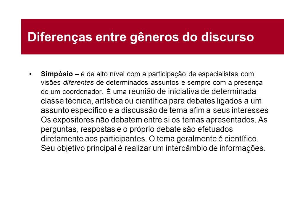 Diferenças entre gêneros do discurso Simpósio – é de alto nível com a participação de especialistas com visões diferentes de determinados assuntos e s