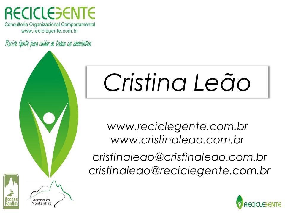 Cristina Leão www.reciclegente.com.br www.cristinaleao.com.br cristinaleao@cristinaleao.com.br cristinaleao@reciclegente.com.br
