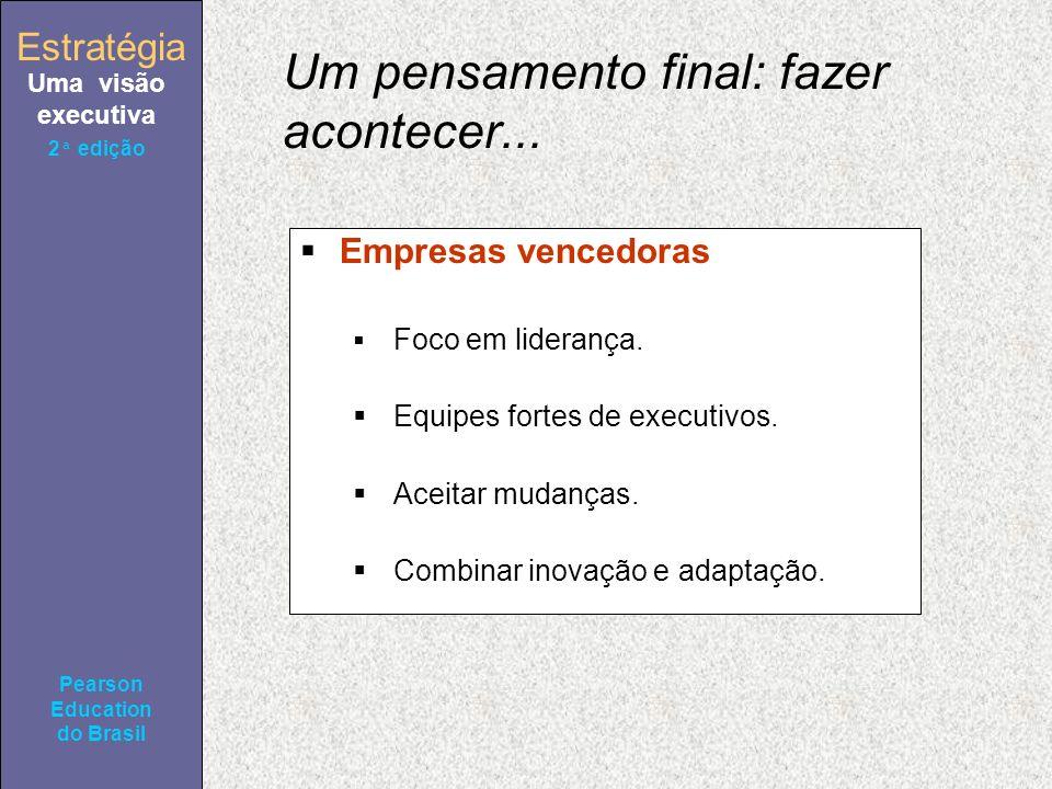 Estratégia Uma visão executiva Pearson Education do Brasil 2ª edição Um pensamento final: fazer acontecer... Empresas vencedoras Foco em liderança. Eq