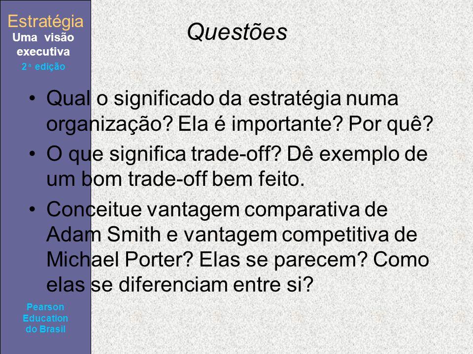 Estratégia Uma visão executiva Pearson Education do Brasil 2ª edição Questões Qual o significado da estratégia numa organização? Ela é importante? Por