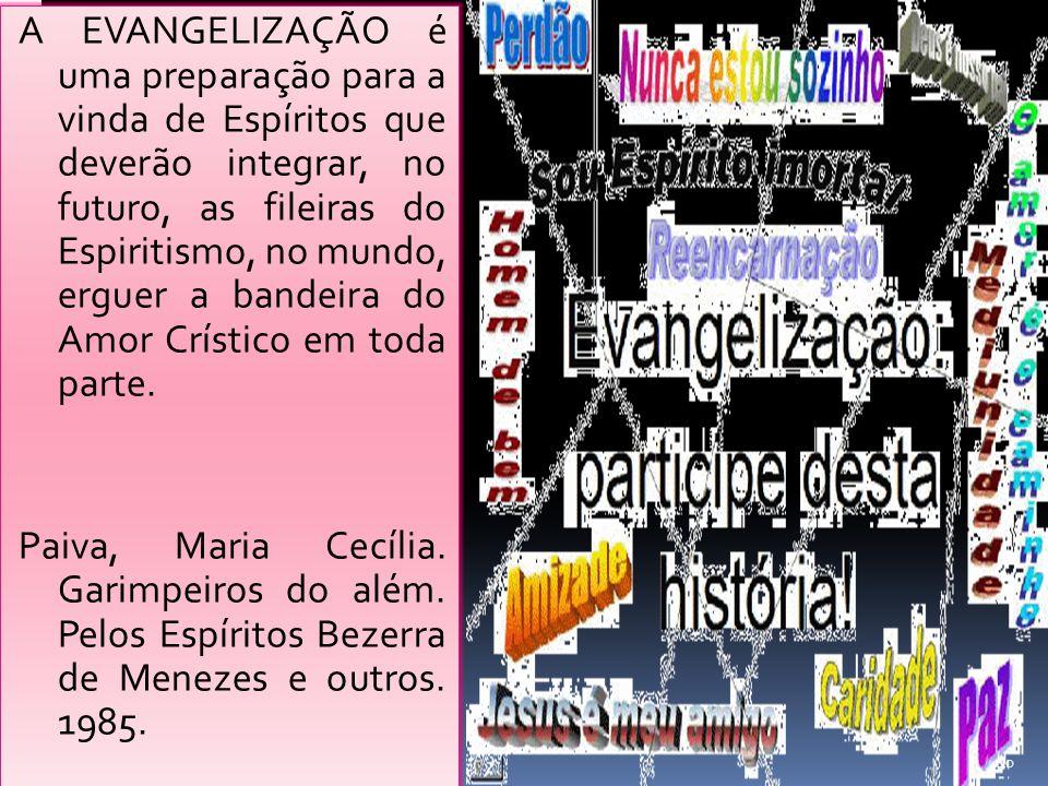 A EVANGELIZAÇÃO é uma preparação para a vinda de Espíritos que deverão integrar, no futuro, as fileiras do Espiritismo, no mundo, erguer a bandeira do
