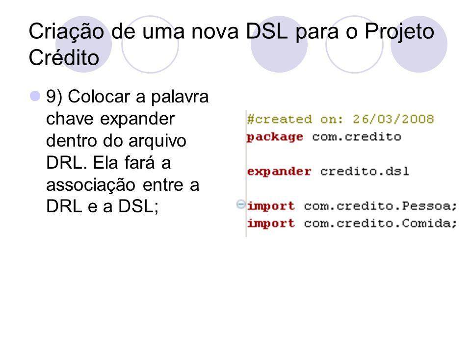 9) Colocar a palavra chave expander dentro do arquivo DRL. Ela fará a associação entre a DRL e a DSL;