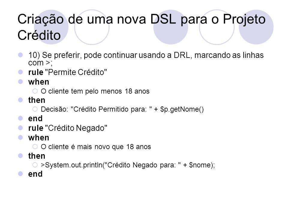 Criação de uma nova DSL para o Projeto Crédito 10) Se preferir, pode continuar usando a DRL, marcando as linhas com >; rule