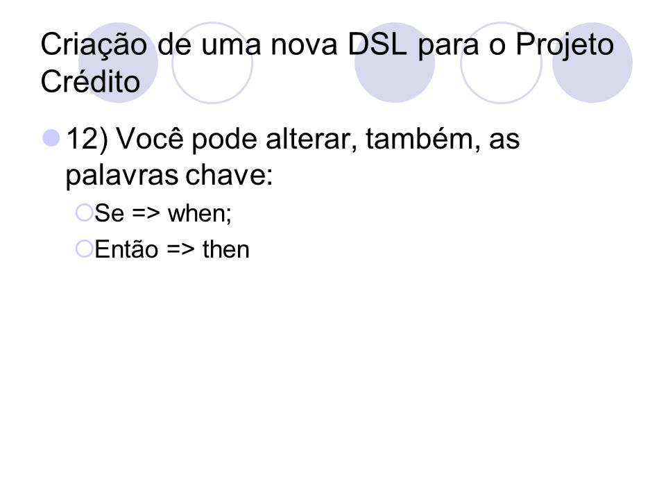 Criação de uma nova DSL para o Projeto Crédito 12) Você pode alterar, também, as palavras chave: Se => when; Então => then