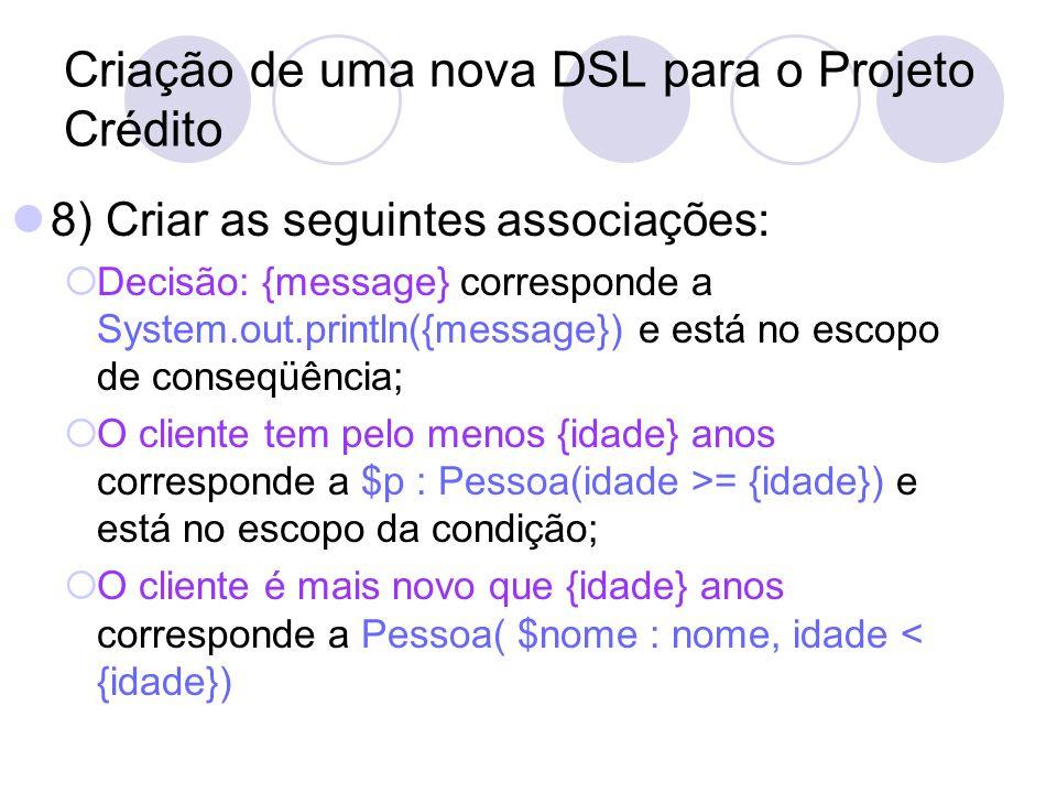 Criação de uma nova DSL para o Projeto Crédito 8) Criar as seguintes associações: Decisão: {message} corresponde a System.out.println({message}) e est