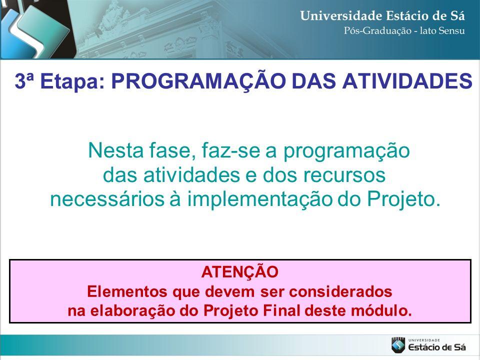 3ª Etapa: PROGRAMAÇÃO DAS ATIVIDADES Nesta fase, faz-se a programação das atividades e dos recursos necessários à implementação do Projeto. ATENÇÃO El