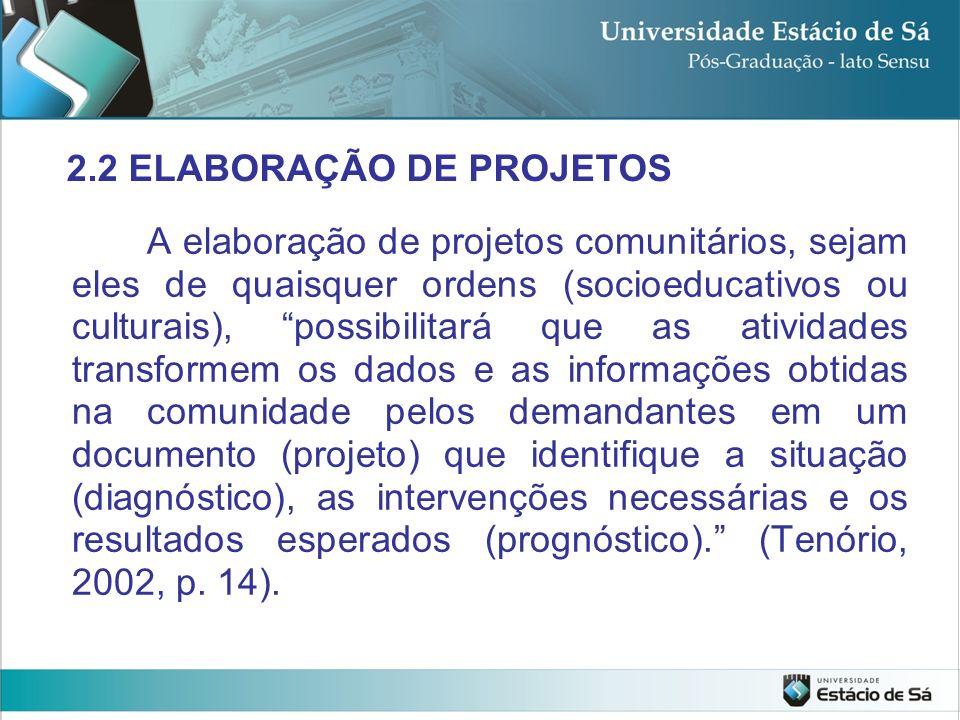 A elaboração de projetos comunitários, sejam eles de quaisquer ordens (socioeducativos ou culturais), possibilitará que as atividades transformem os d