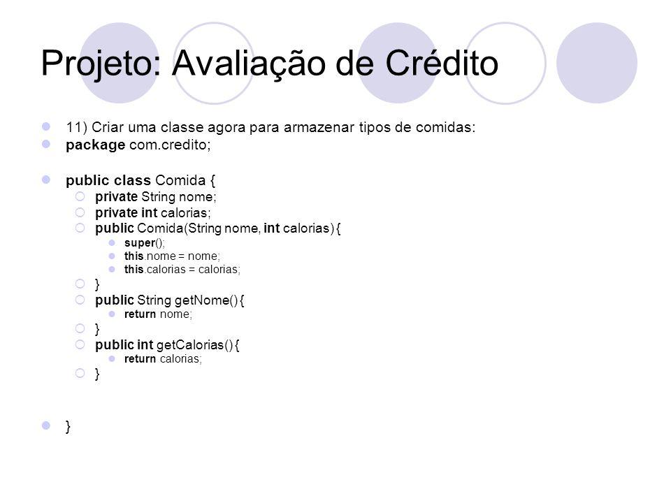 Projeto: Avaliação de Crédito 11) Criar uma classe agora para armazenar tipos de comidas: package com.credito; public class Comida { private String no