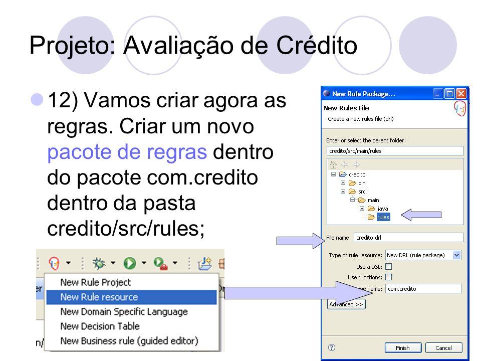 Projeto: Avaliação de Crédito 12) Vamos criar agora as regras. Criar um novo pacote de regras dentro do pacote com.credito dentro da pasta credito/src