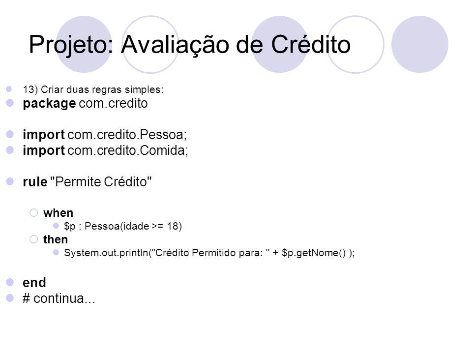 Projeto: Avaliação de Crédito 13) Criar duas regras simples: package com.credito import com.credito.Pessoa; import com.credito.Comida; rule