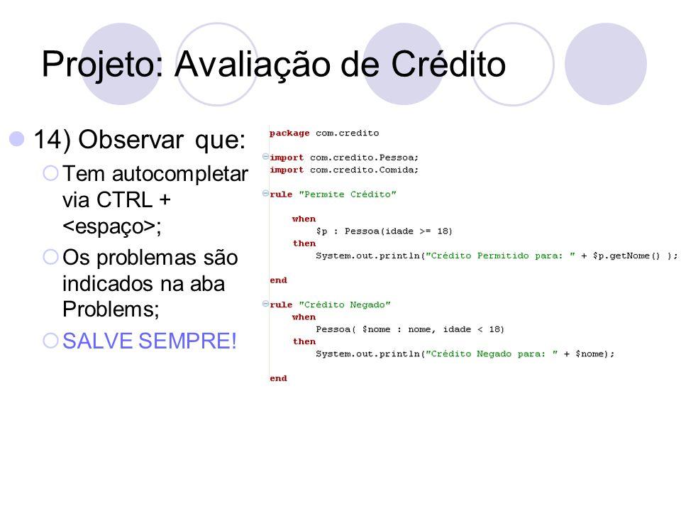 Projeto: Avaliação de Crédito 14) Observar que: Tem autocompletar via CTRL + ; Os problemas são indicados na aba Problems; SALVE SEMPRE!