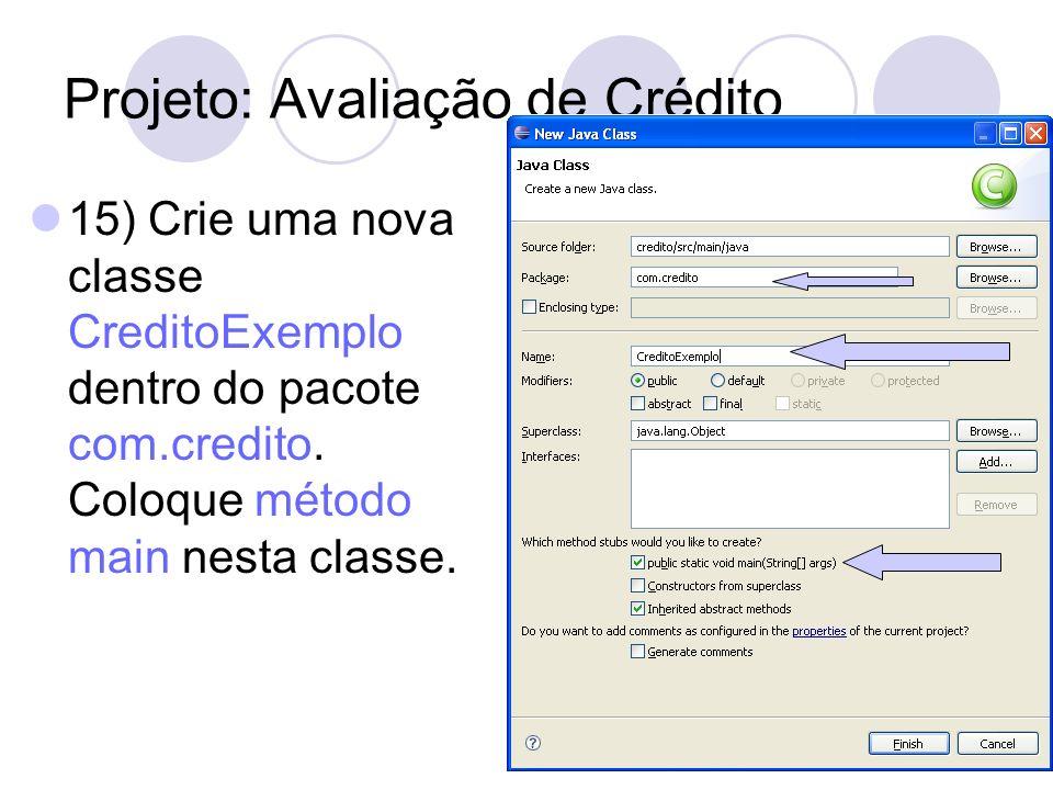 Projeto: Avaliação de Crédito 15) Crie uma nova classe CreditoExemplo dentro do pacote com.credito. Coloque método main nesta classe.