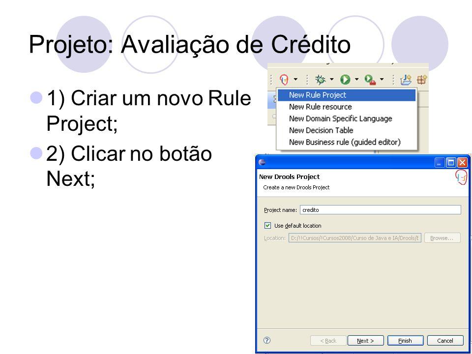Projeto: Avaliação de Crédito 1) Criar um novo Rule Project; 2) Clicar no botão Next;