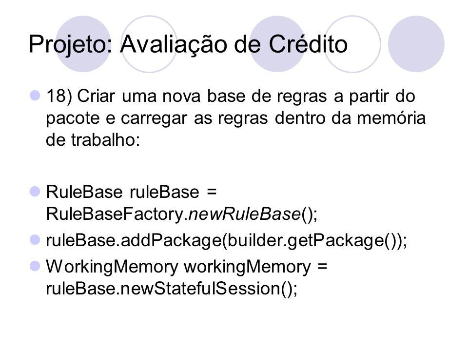 Projeto: Avaliação de Crédito 18) Criar uma nova base de regras a partir do pacote e carregar as regras dentro da memória de trabalho: RuleBase ruleBa