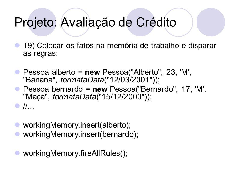 Projeto: Avaliação de Crédito 19) Colocar os fatos na memória de trabalho e disparar as regras: Pessoa alberto = new Pessoa(
