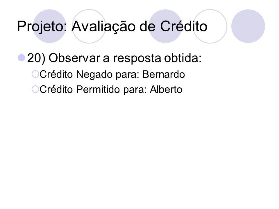 Projeto: Avaliação de Crédito 20) Observar a resposta obtida: Crédito Negado para: Bernardo Crédito Permitido para: Alberto