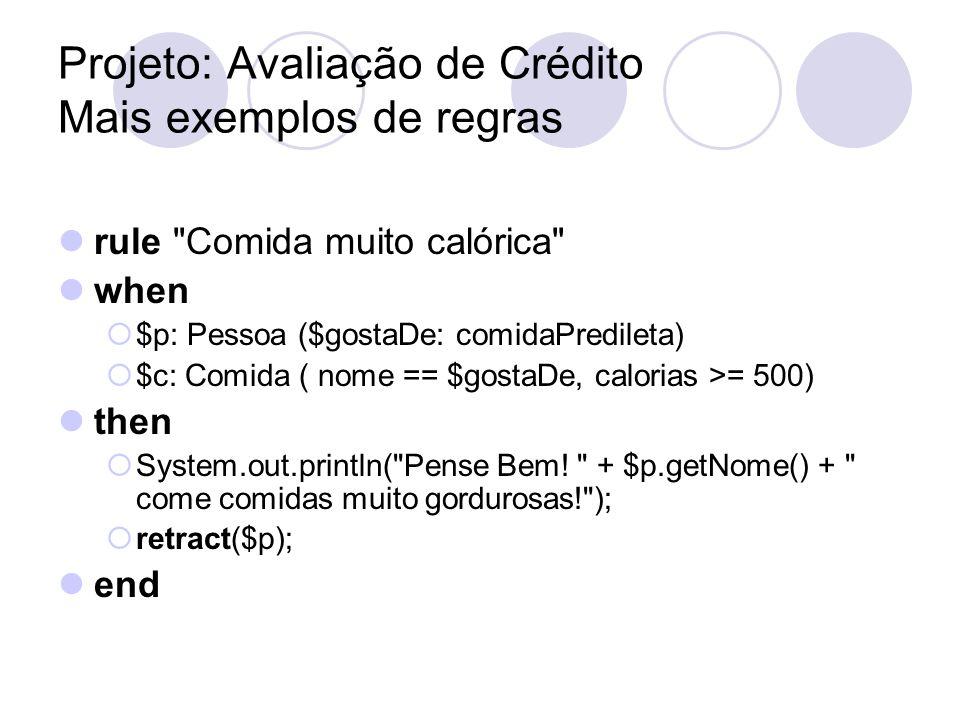 Projeto: Avaliação de Crédito Mais exemplos de regras rule