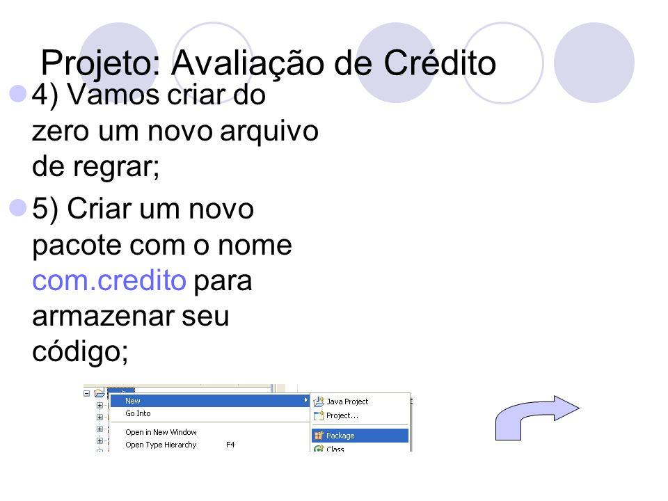 Projeto: Avaliação de Crédito 4) Vamos criar do zero um novo arquivo de regrar; 5) Criar um novo pacote com o nome com.credito para armazenar seu códi