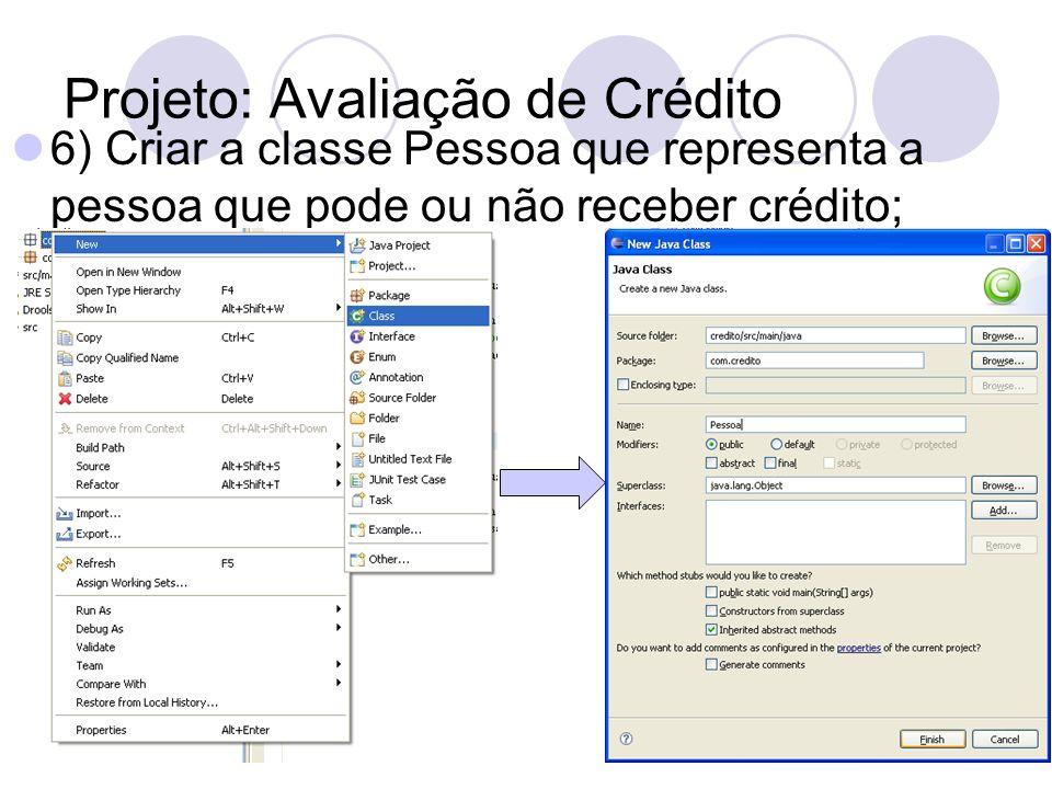 Projeto: Avaliação de Crédito 6) Criar a classe Pessoa que representa a pessoa que pode ou não receber crédito;