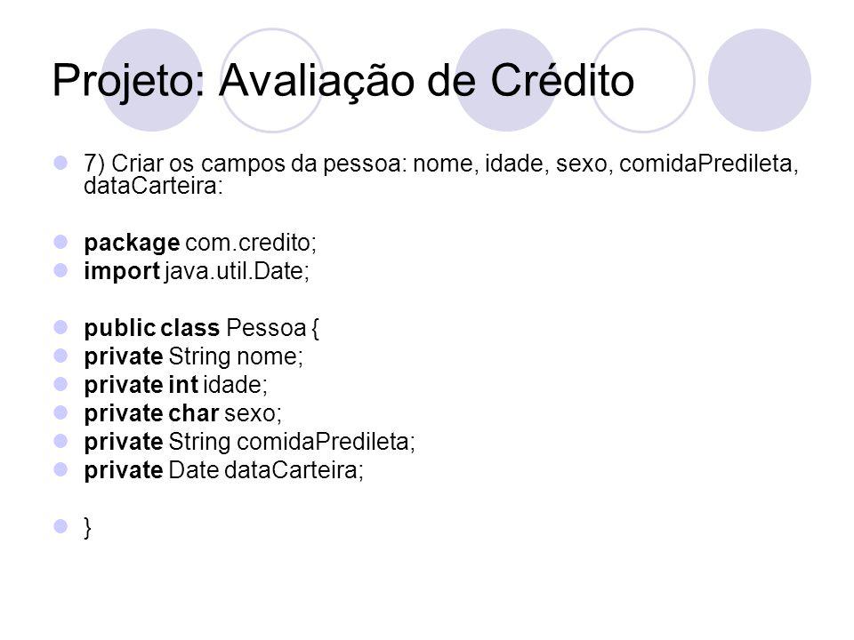 Projeto: Avaliação de Crédito 7) Criar os campos da pessoa: nome, idade, sexo, comidaPredileta, dataCarteira: package com.credito; import java.util.Da