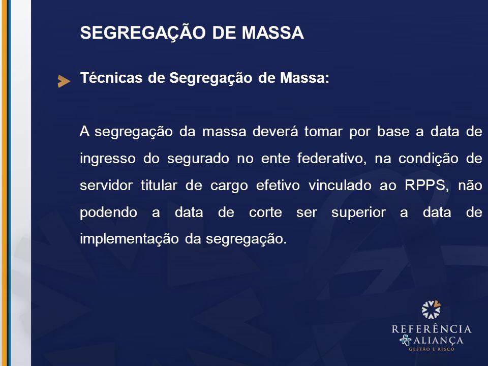 SEGREGAÇÃO DE MASSA Técnicas de Segregação de Massa: A segregação da massa deverá tomar por base a data de ingresso do segurado no ente federativo, na