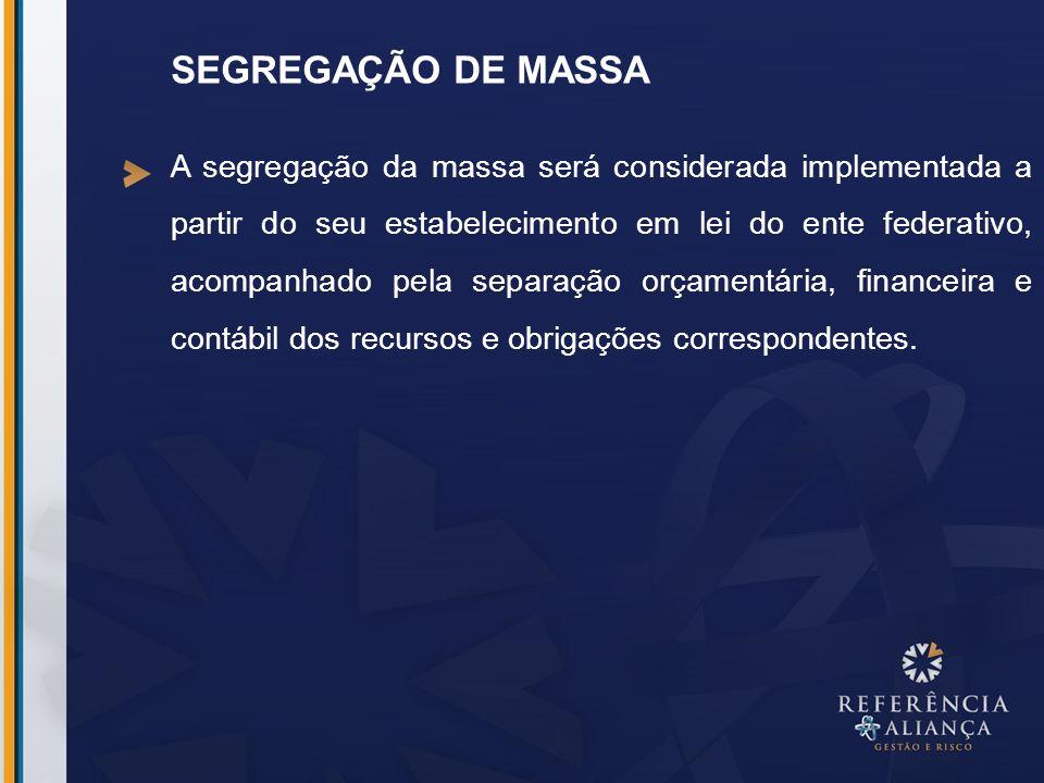 SEGREGAÇÃO DE MASSA A segregação da massa será considerada implementada a partir do seu estabelecimento em lei do ente federativo, acompanhado pela se