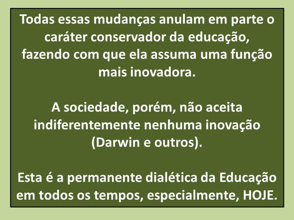 Todas essas mudanças anulam em parte o caráter conservador da educação, fazendo com que ela assuma uma função mais inovadora. A sociedade, porém, não