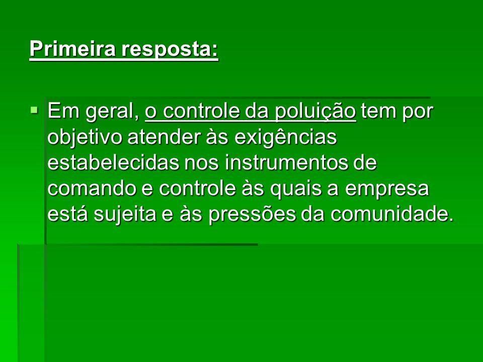 Primeira resposta: Em geral, o controle da poluição tem por objetivo atender às exigências estabelecidas nos instrumentos de comando e controle às qua