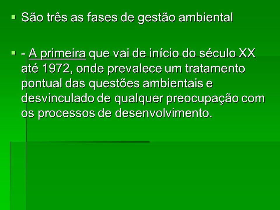 São três as fases de gestão ambiental São três as fases de gestão ambiental - A primeira que vai de início do século XX até 1972, onde prevalece um tr