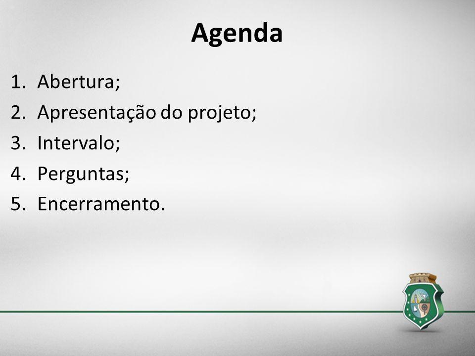 Agenda 1.Abertura; 2.Apresentação do projeto; 3.Intervalo; 4.Perguntas; 5.Encerramento.
