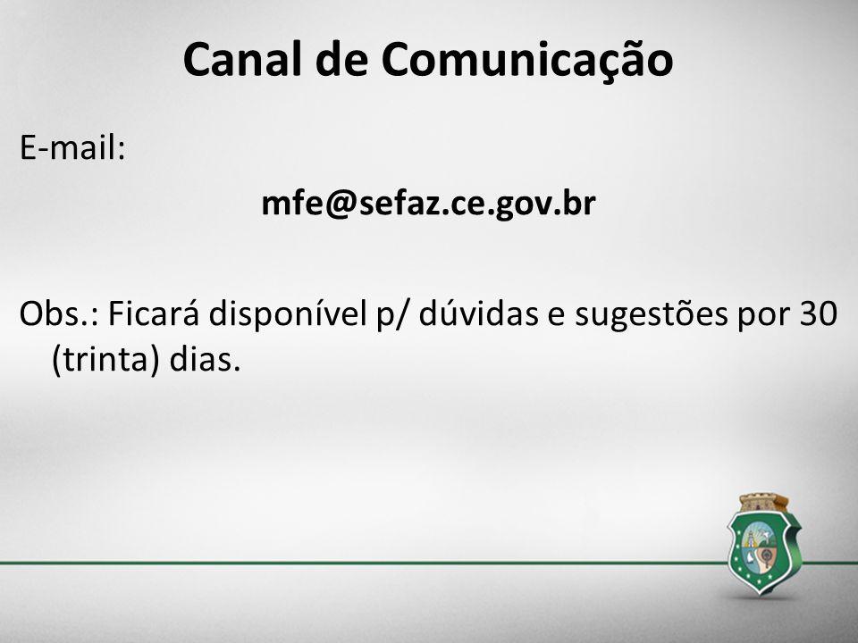 Canal de Comunicação E-mail: mfe@sefaz.ce.gov.br Obs.: Ficará disponível p/ dúvidas e sugestões por 30 (trinta) dias.