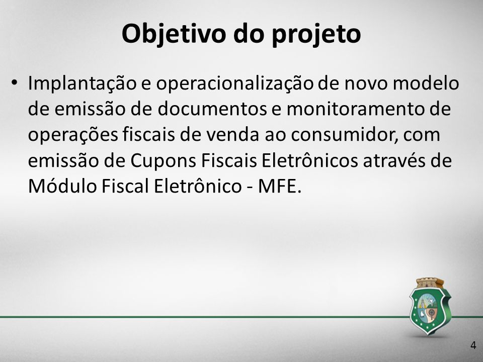 Objetivo do projeto Implantação e operacionalização de novo modelo de emissão de documentos e monitoramento de operações fiscais de venda ao consumido