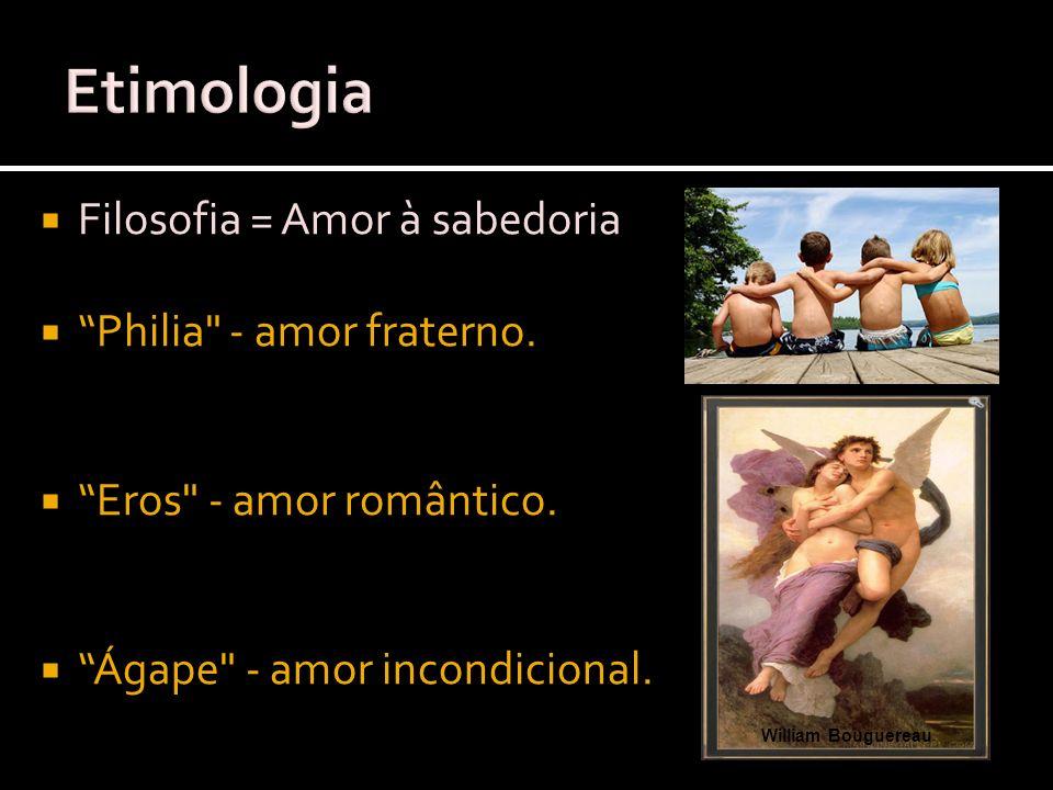 Filosofia = Amor à sabedoria Philia