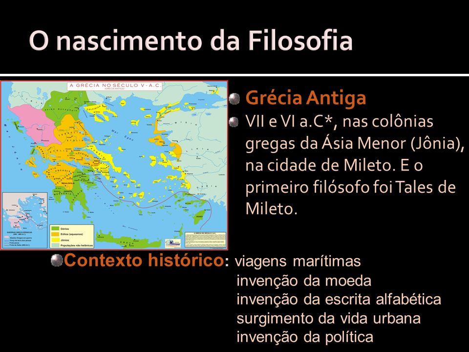 Grécia Antiga VII e VI a.C*, nas colônias gregas da Ásia Menor (Jônia), na cidade de Mileto. E o primeiro filósofo foi Tales de Mileto. Contexto histó