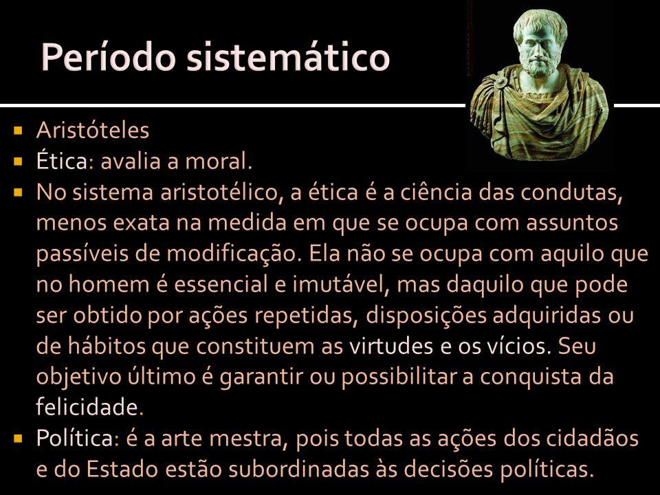 Aristóteles Ética: avalia a moral. No sistema aristotélico, a ética é a ciência das condutas, menos exata na medida em que se ocupa com assuntos passí
