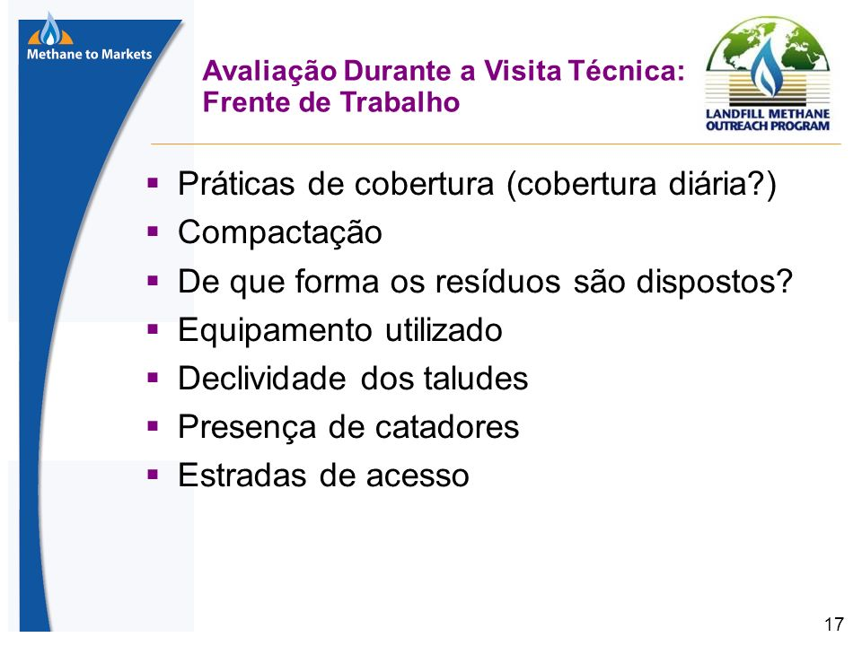 17 Avaliação Durante a Visita Técnica: Frente de Trabalho Práticas de cobertura (cobertura diária ) Compactação De que forma os resíduos são dispostos.