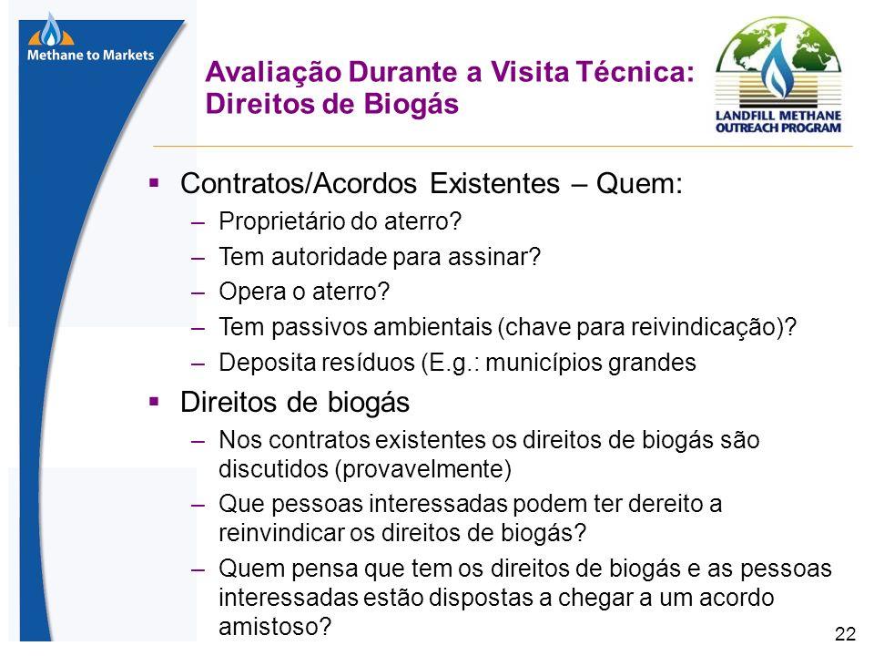 22 Avaliação Durante a Visita Técnica: Direitos de Biogás Contratos/Acordos Existentes – Quem: –Proprietário do aterro.