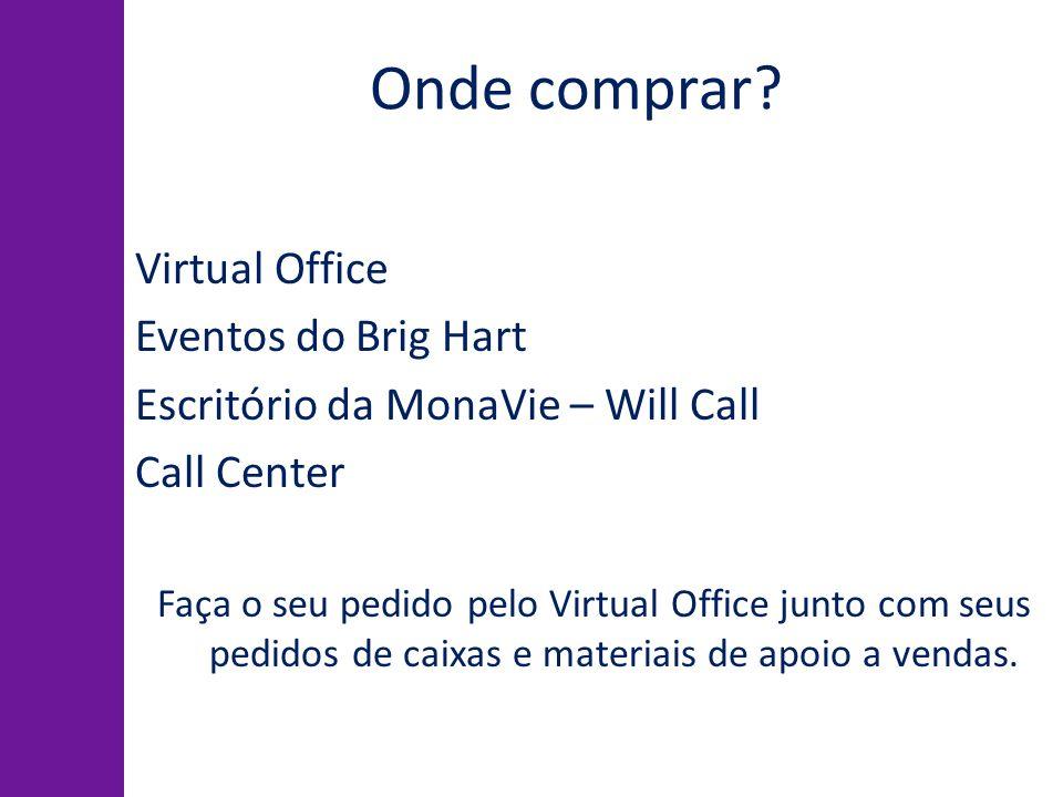Onde comprar? Virtual Office Eventos do Brig Hart Escritório da MonaVie – Will Call Call Center Faça o seu pedido pelo Virtual Office junto com seus p