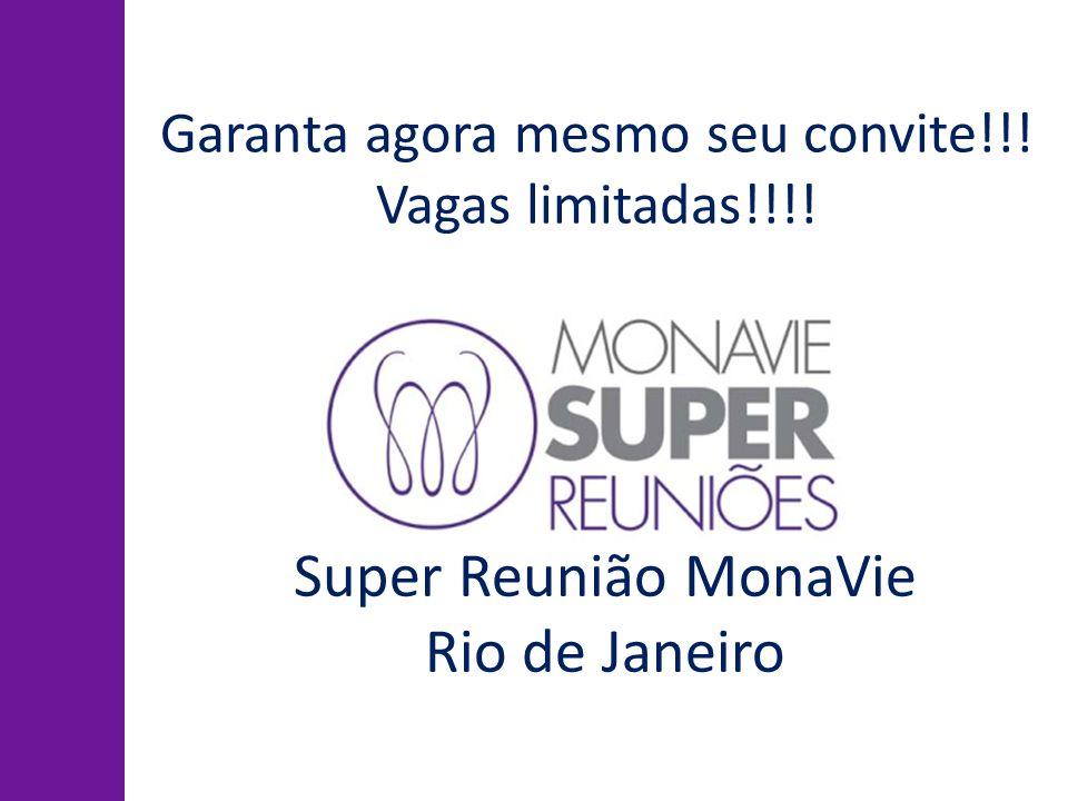Super Reunião MonaVie Rio de Janeiro Garanta agora mesmo seu convite!!! Vagas limitadas!!!!