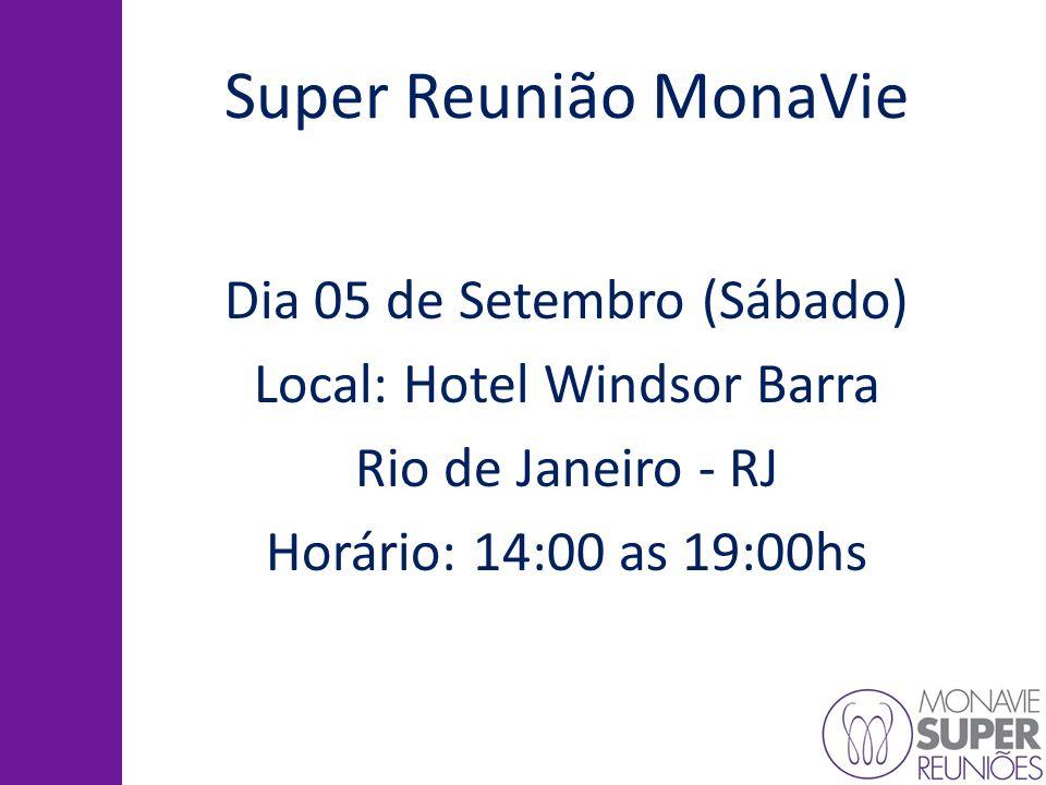 Super Reunião MonaVie Dia 05 de Setembro (Sábado) Local: Hotel Windsor Barra Rio de Janeiro - RJ Horário: 14:00 as 19:00hs