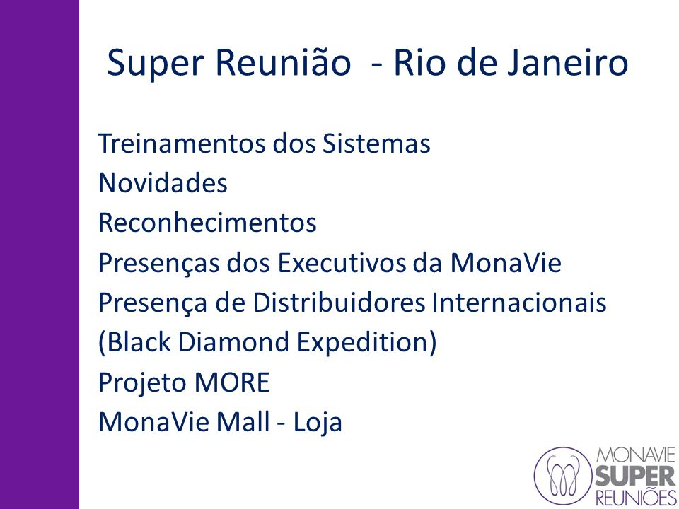 Super Reunião - Rio de Janeiro Treinamentos dos Sistemas Novidades Reconhecimentos Presenças dos Executivos da MonaVie Presença de Distribuidores Inte