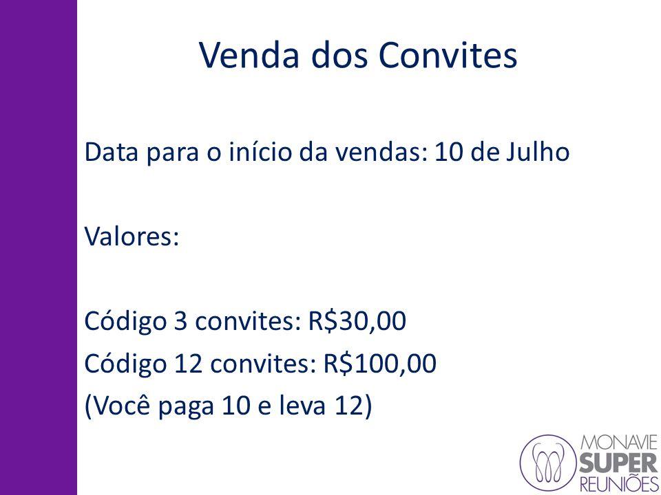 Venda dos Convites Data para o início da vendas: 10 de Julho Valores: Código 3 convites: R$30,00 Código 12 convites: R$100,00 (Você paga 10 e leva 12)