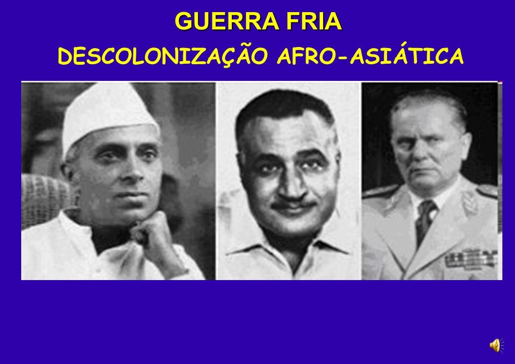 GUERRA FRIA DESCOLONIZAÇÃO AFRO-ASIÁTICA CONFERÊNCIA DE BANDUNG Indonésia (1955). Cooperação econômica e cultural. Imperialismo e racismo são crimes.