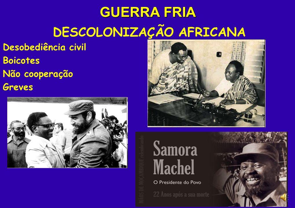 GUERRA FRIA DESCOLONIZAÇÃO AFRICANA Movimentos armados contra o colonizador Guerras civis Negociações GANA (Kwame Nkrumah) Primeira colônia independen