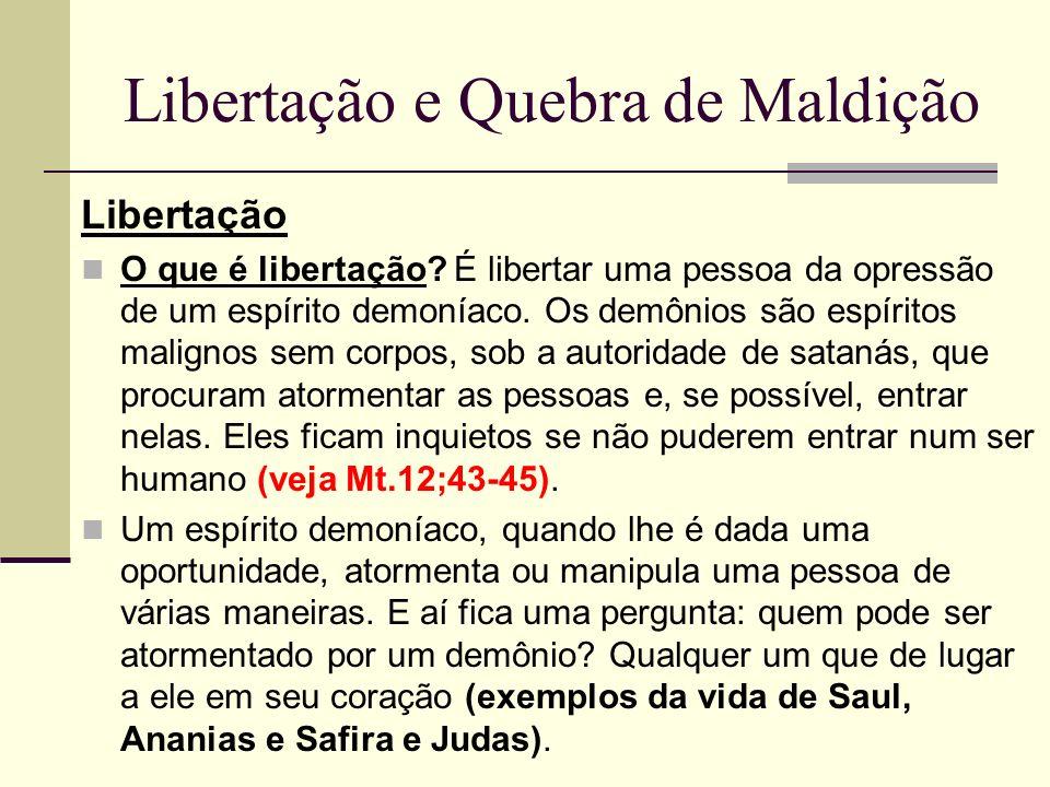 Libertação e Quebra de Maldição Libertação O que é libertação? É libertar uma pessoa da opressão de um espírito demoníaco. Os demônios são espíritos m