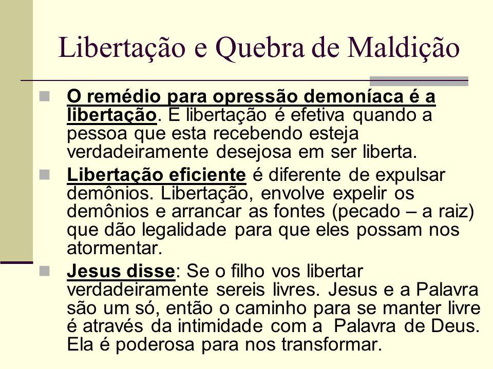 Libertação e Quebra de Maldição O remédio para opressão demoníaca é a libertação. E libertação é efetiva quando a pessoa que esta recebendo esteja ver