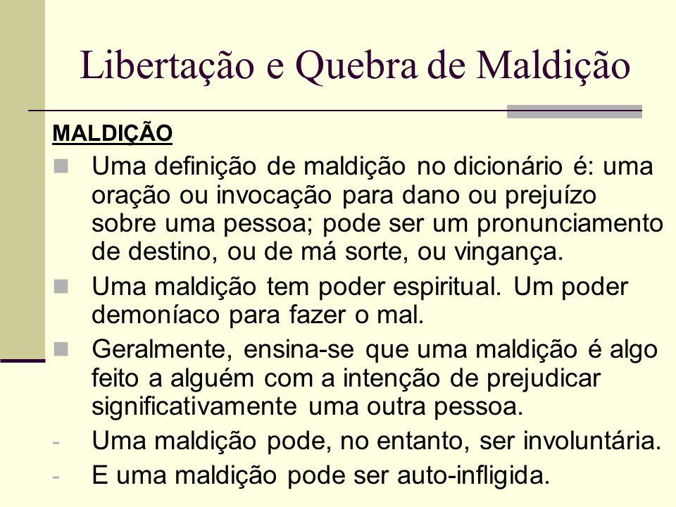 Libertação e Quebra de Maldição MALDIÇÃO Uma definição de maldição no dicionário é: uma oração ou invocação para dano ou prejuízo sobre uma pessoa; po