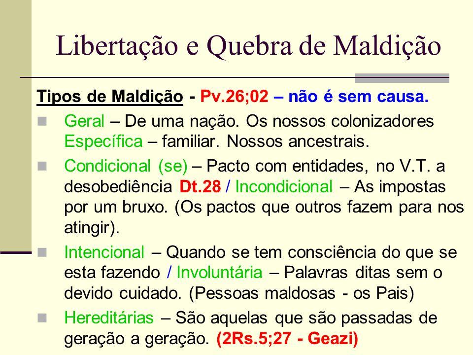 Libertação e Quebra de Maldição Tipos de Maldição - Pv.26;02 – não é sem causa. Geral – De uma nação. Os nossos colonizadores Específica – familiar. N