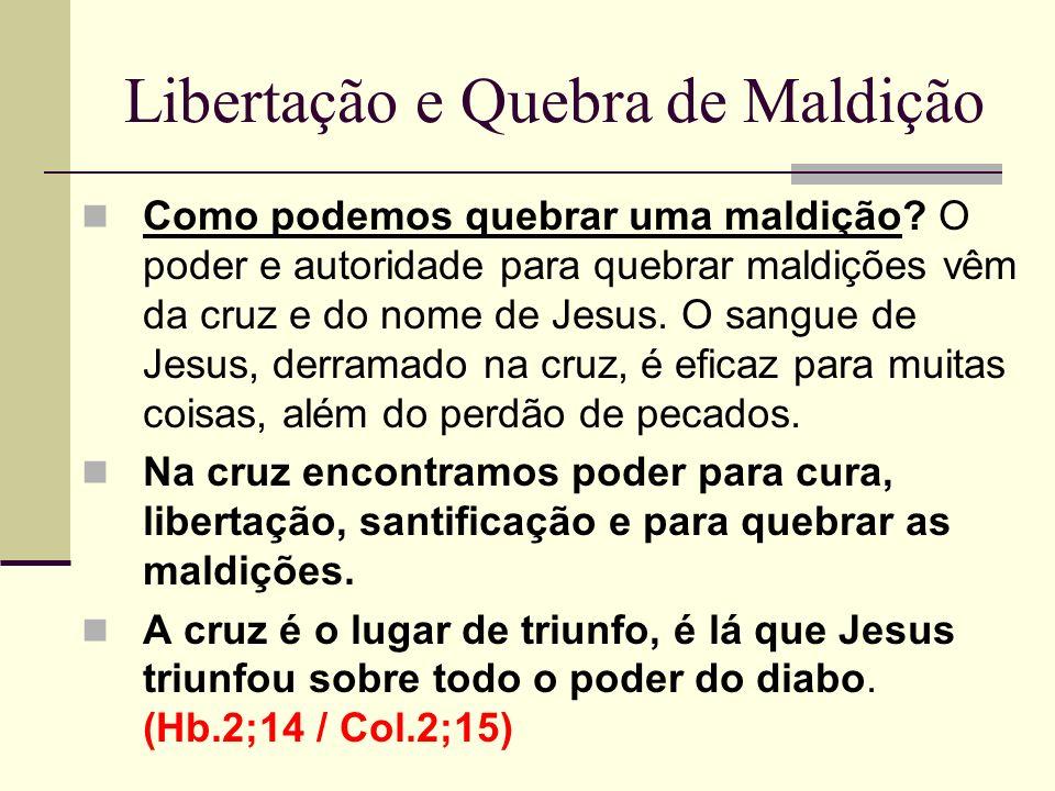 Libertação e Quebra de Maldição Como podemos quebrar uma maldição? O poder e autoridade para quebrar maldições vêm da cruz e do nome de Jesus. O sangu