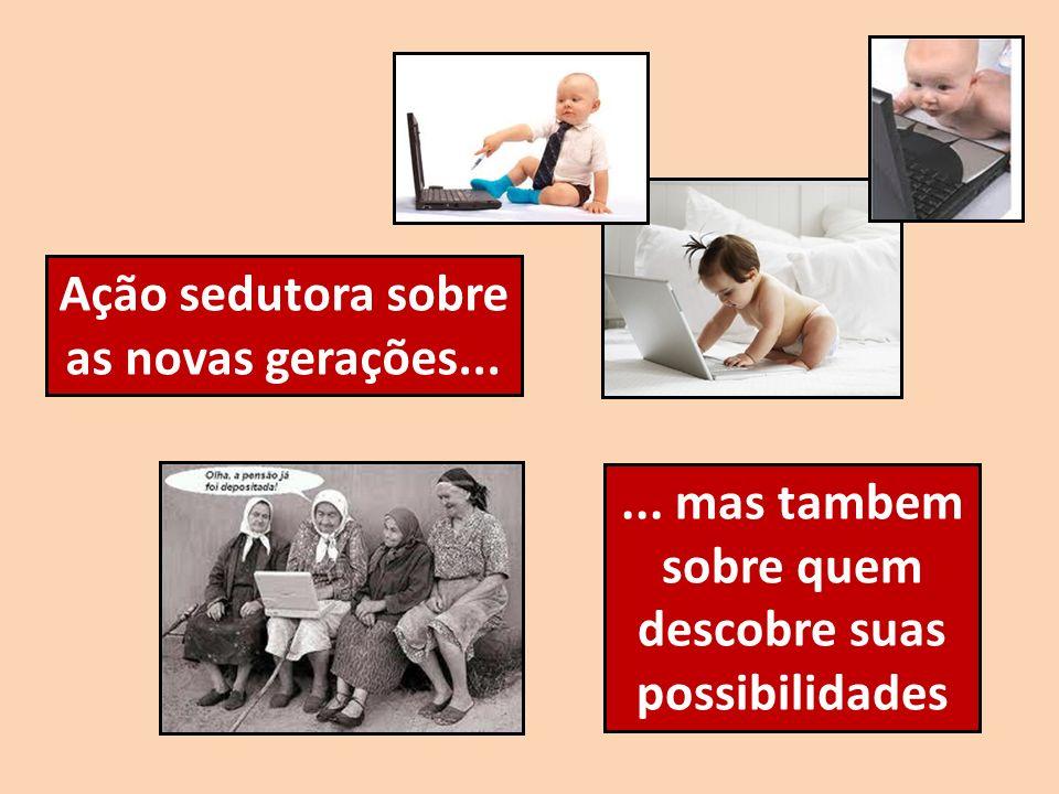 Ação sedutora sobre as novas gerações...... mas tambem sobre quem descobre suas possibilidades